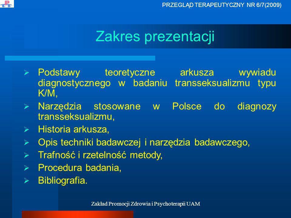 Zakład Promocji Zdrowia i Psychoterapii UAM Zakres prezentacji Podstawy teoretyczne arkusza wywiadu diagnostycznego w badaniu transseksualizmu typu K/