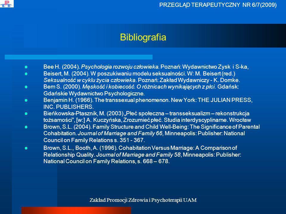 Zakład Promocji Zdrowia i Psychoterapii UAM Bibliografia Bee H. (2004). Psychologia rozwoju człowieka. Poznań: Wydawnictwo Zysk i S-ka, Beisert, M. (2