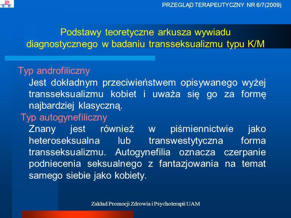 Zakład Promocji Zdrowia i Psychoterapii UAM Podstawy teoretyczne arkusza wywiadu diagnostycznego w badaniu transseksualizmu typu K/M Typ androfiliczny