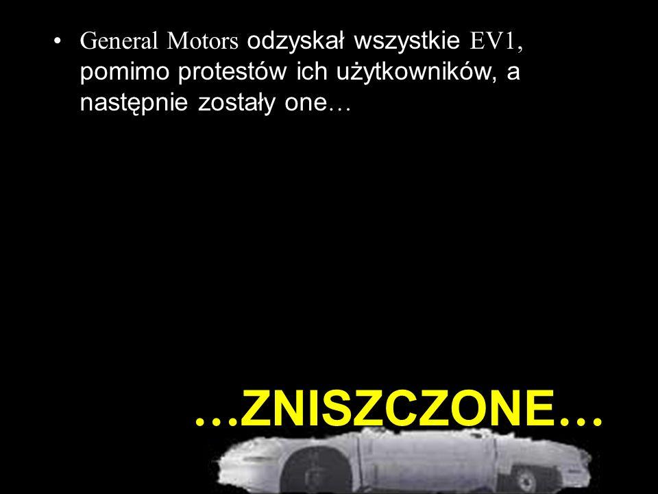 … ZNISZCZONE … General Motors odzyskał wszystkie EV1, pomimo protestów ich użytkowników, a następnie zostały one …