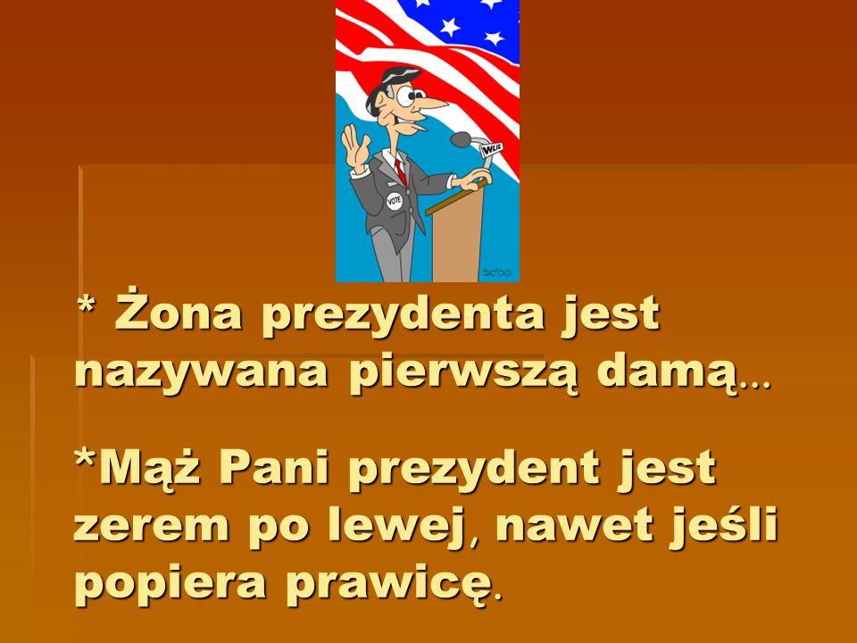* Żona prezydenta jest nazywana pierwszą damą... *Mąż Pani prezydent jest zerem po lewej, nawet jeśli popiera prawicę.