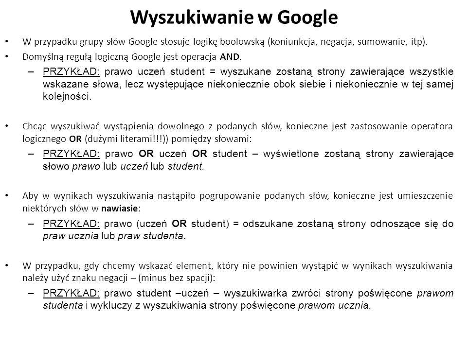 Wyszukiwanie w Google W przypadku grupy słów Google stosuje logikę boolowską (koniunkcja, negacja, sumowanie, itp).