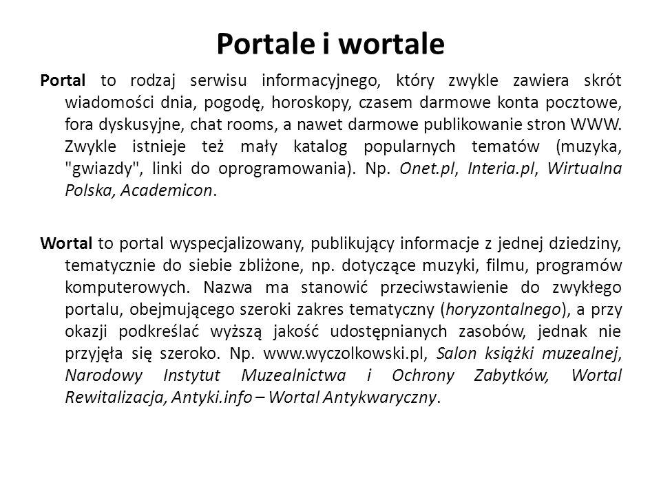 Portale i wortale Portal to rodzaj serwisu informacyjnego, który zwykle zawiera skrót wiadomości dnia, pogodę, horoskopy, czasem darmowe konta pocztowe, fora dyskusyjne, chat rooms, a nawet darmowe publikowanie stron WWW.