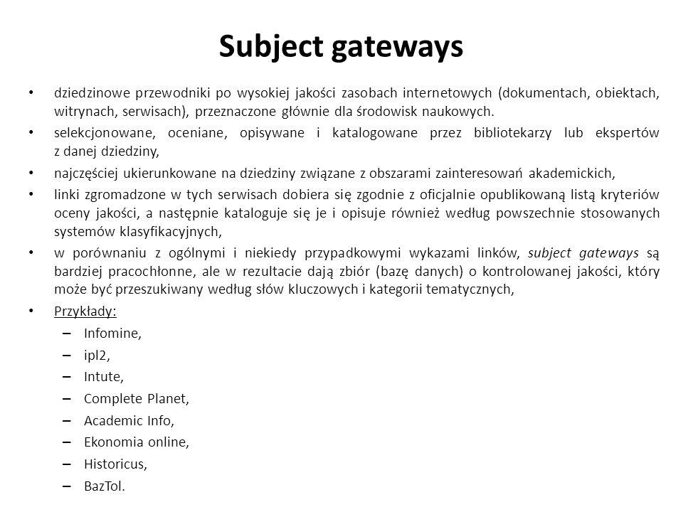 Subject gateways dziedzinowe przewodniki po wysokiej jakości zasobach internetowych (dokumentach, obiektach, witrynach, serwisach), przeznaczone głównie dla środowisk naukowych.