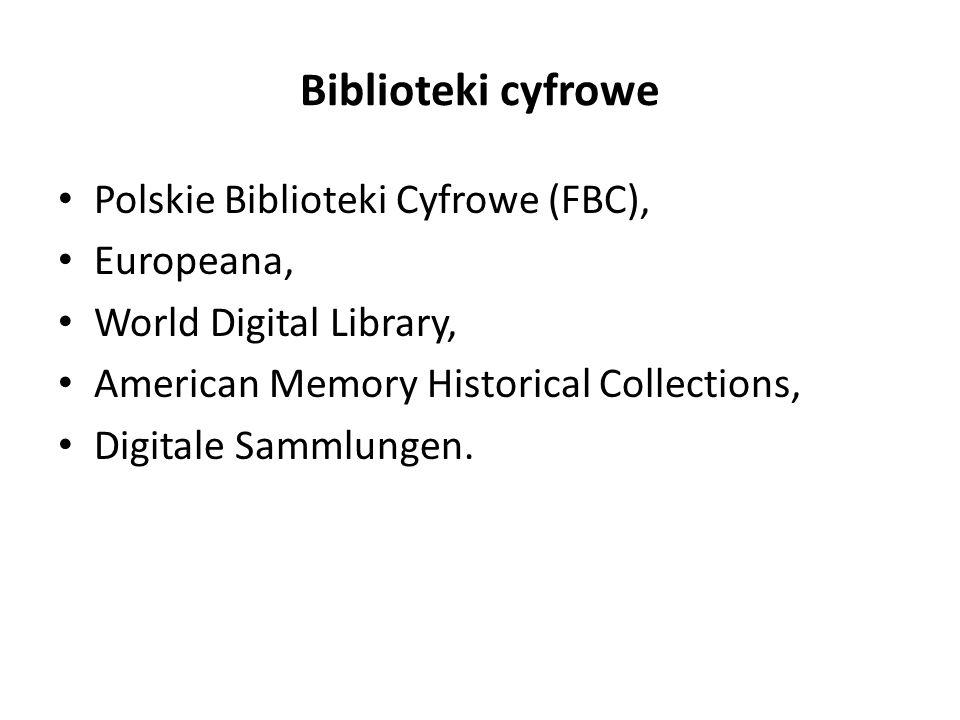 Biblioteki cyfrowe Polskie Biblioteki Cyfrowe (FBC), Europeana, World Digital Library, American Memory Historical Collections, Digitale Sammlungen.