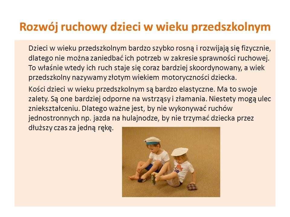 Rozwój ruchowy dzieci w wieku przedszkolnym Dzieci w wieku przedszkolnym bardzo szybko rosną i rozwijają się fizycznie, dlatego nie można zaniedbać ic