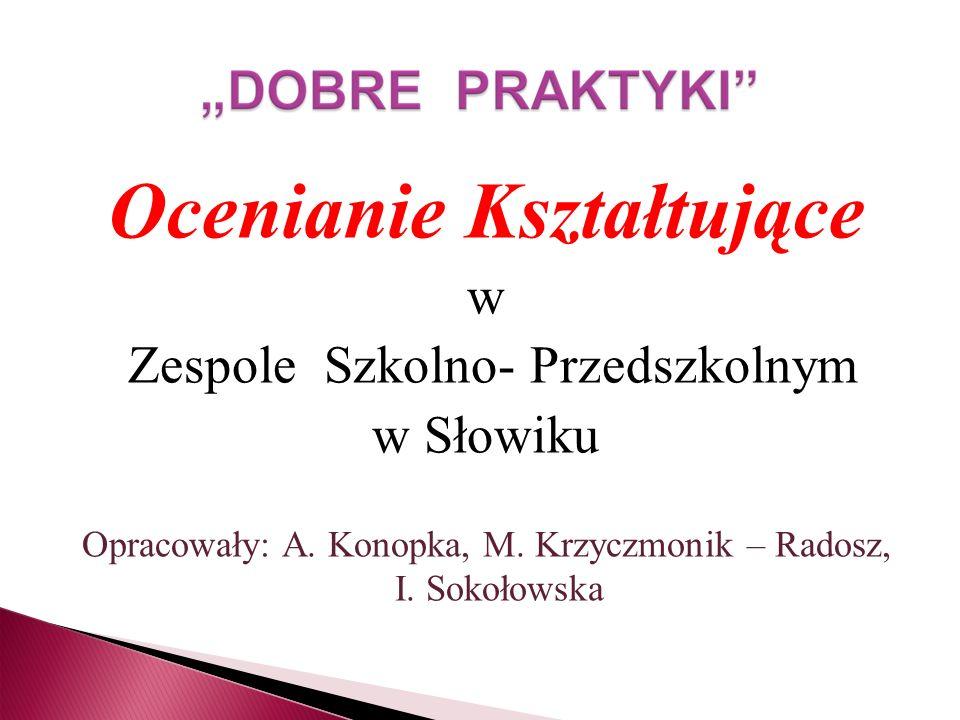 Ocenianie Kształtujące w Zespole Szkolno- Przedszkolnym w Słowiku Opracowały: A.