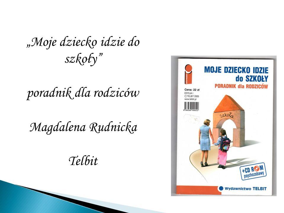 Moje dziecko idzie do szkoły poradnik dla rodziców Magdalena Rudnicka Telbit