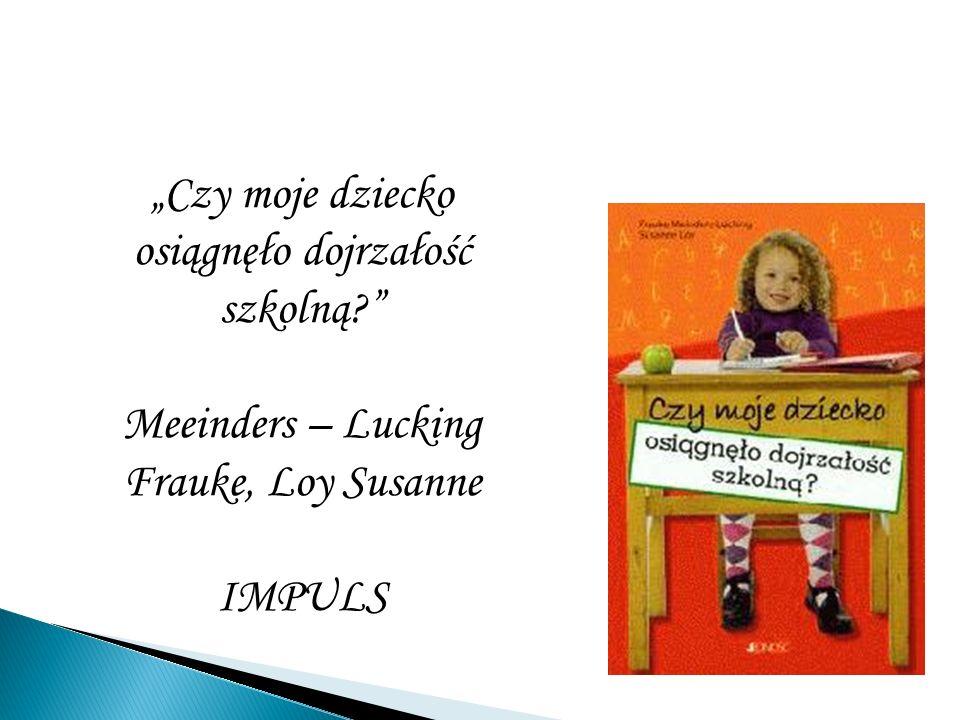 Czy moje dziecko osiągnęło dojrzałość szkolną? Meeinders – Lucking Frauke, Loy Susanne IMPULS