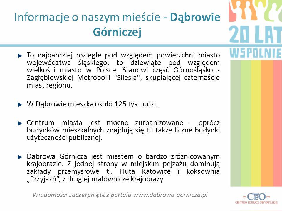 Informacje o naszym mieście - Dąbrowie Górniczej To najbardziej rozległe pod względem powierzchni miasto województwa śląskiego; to dziewiąte pod względem wielkości miasto w Polsce.