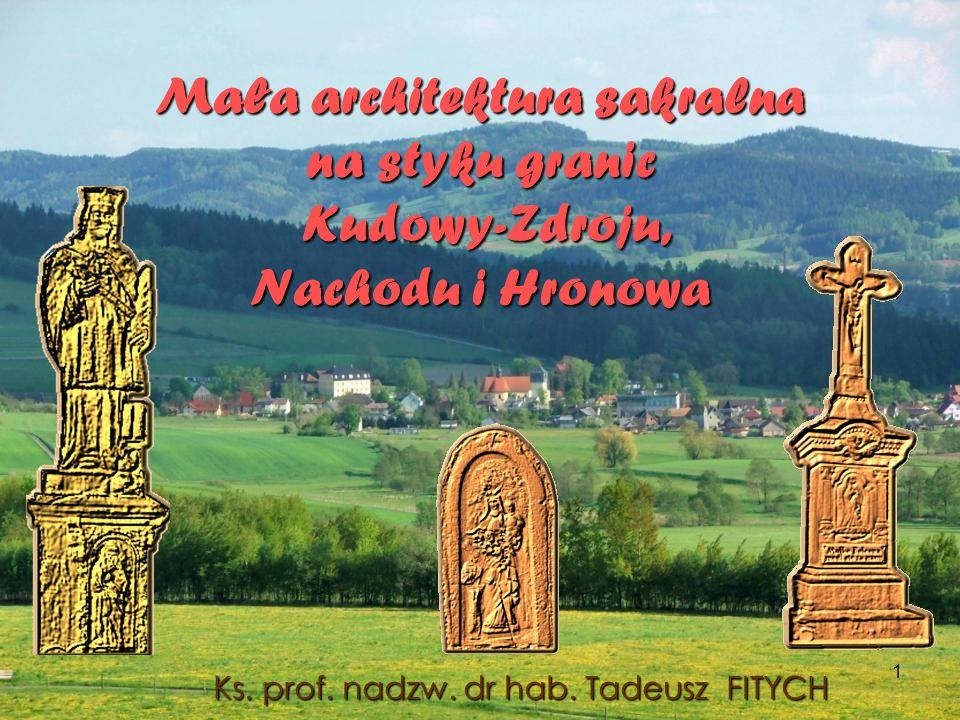 1 Mała architektura sakralna na styku granic Kudowy-Zdroju, Nachodu i Hronowa Ks.