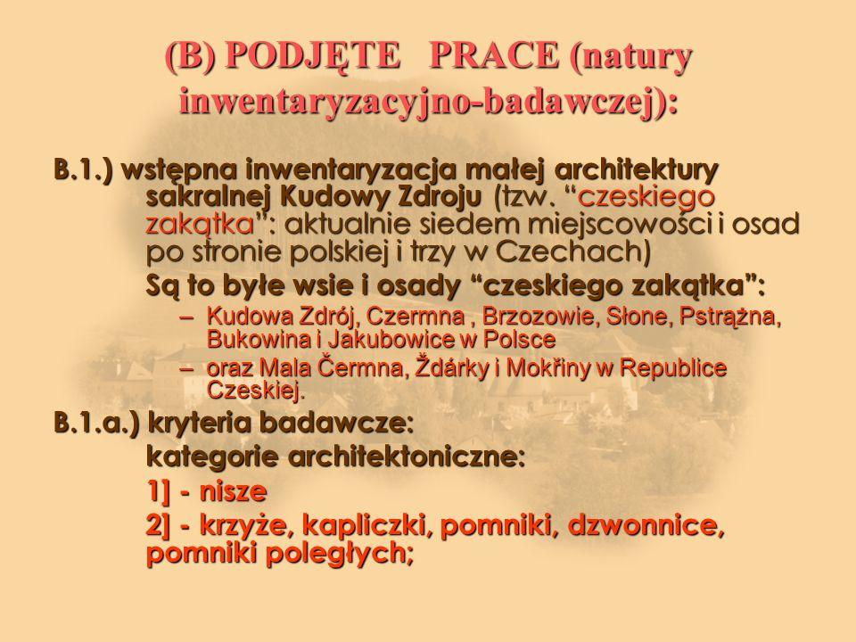 (B) PODJĘTE PRACE (natury inwentaryzacyjno-badawczej): B.1.) wstępna inwentaryzacja małej architektury sakralnej Kudowy Zdroju (tzw.