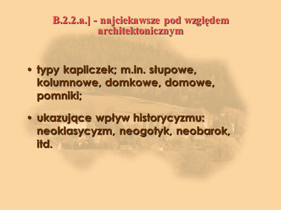 B.2.2.a.] - najciekawsze pod względem architektonicznym typy kapliczek; m.in.