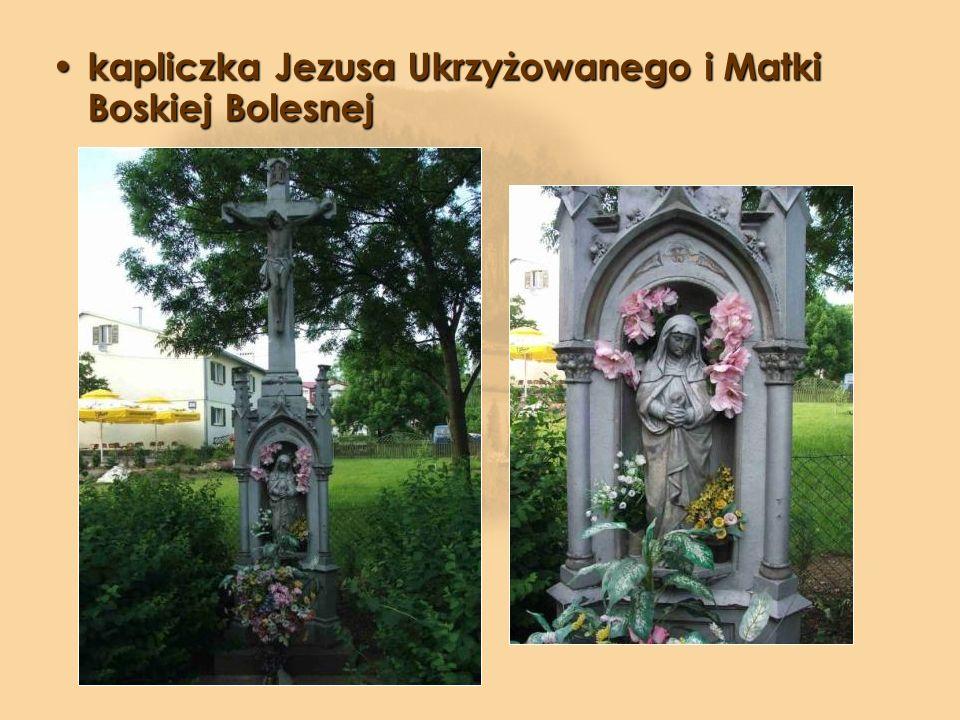 kapliczka Jezusa Ukrzyżowanego i Matki Boskiej Bolesnej kapliczka Jezusa Ukrzyżowanego i Matki Boskiej Bolesnej