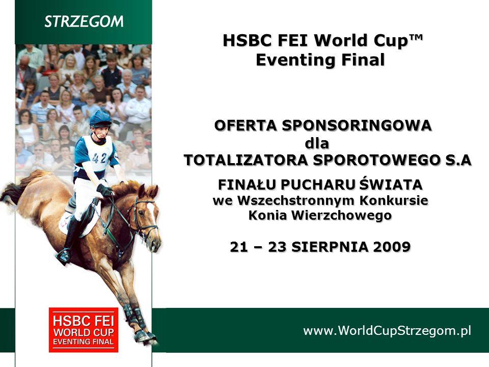 HSBC FEI World Cup HSBC FEI World Cup Eventing Final OFERTA SPONSORINGOWA OFERTA SPONSORINGOWA dla dla TOTALIZATORA SPOROTOWEGO S.A TOTALIZATORA SPORO