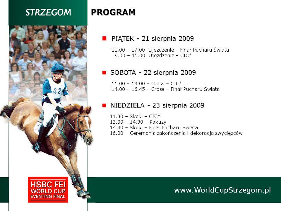PIĄTEK - 21 sierpnia 2009 PIĄTEK - 21 sierpnia 2009 11.00 – 17.00 Ujeżdżenie – Finał Pucharu Świata 9.00 – 15.00 Ujeżdżenie – CIC* SOBOTA - 22 sierpni