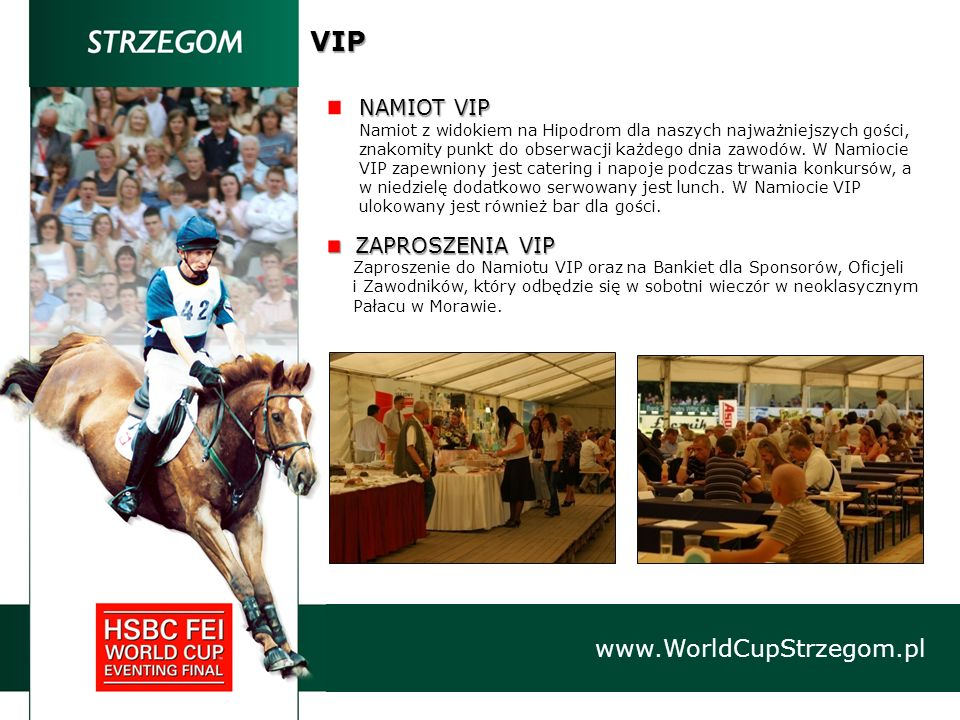 VIP www.WorldCupStrzegom.pl NAMIOT VIP Namiot z widokiem na Hipodrom dla naszych najważniejszych gości, znakomity punkt do obserwacji każdego dnia zaw