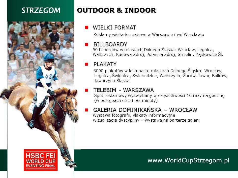 OUTDOOR & INDOOR www.WorldCupStrzegom.pl WIELKI FORMAT Reklamy wielkoformatowe w Warszawie i we Wrocławiu BILLBOARDY BILLBOARDY 50 bilbordów w miastac