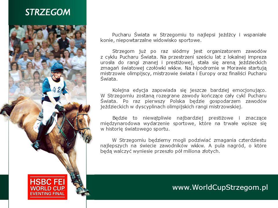 www.WorldCupStrzegom.pl Pucharu Świata w Strzegomiu to najlepsi jeźdźcy i wspaniałe konie, niepowtarzalne widowisko sportowe. Strzegom już po raz siód