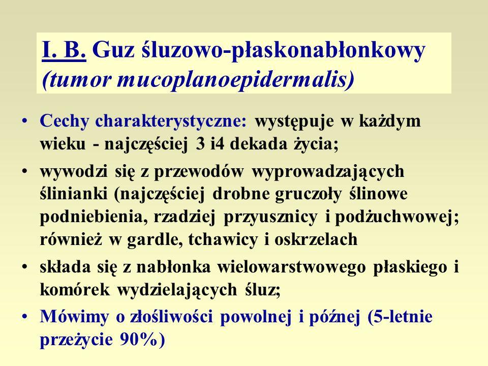 I. B. Guz śluzowo-płaskonabłonkowy (tumor mucoplanoepidermalis) Cechy charakterystyczne: występuje w każdym wieku - najczęściej 3 i4 dekada życia; wyw
