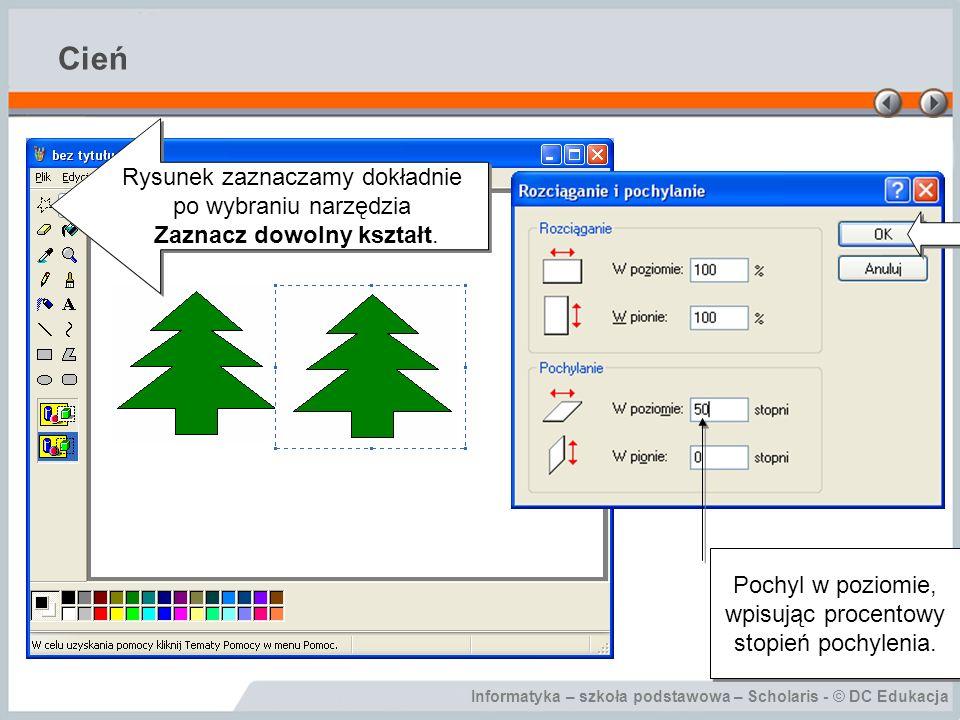 Informatyka – szkoła podstawowa – Scholaris - © DC Edukacja Cień Pochyl w poziomie, wpisując procentowy stopień pochylenia. Rysunek zaznaczamy dokładn
