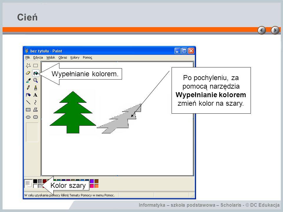 Informatyka – szkoła podstawowa – Scholaris - © DC Edukacja Cień Po pochyleniu, za pomocą narzędzia Wypełnianie kolorem zmień kolor na szary. Wypełnia