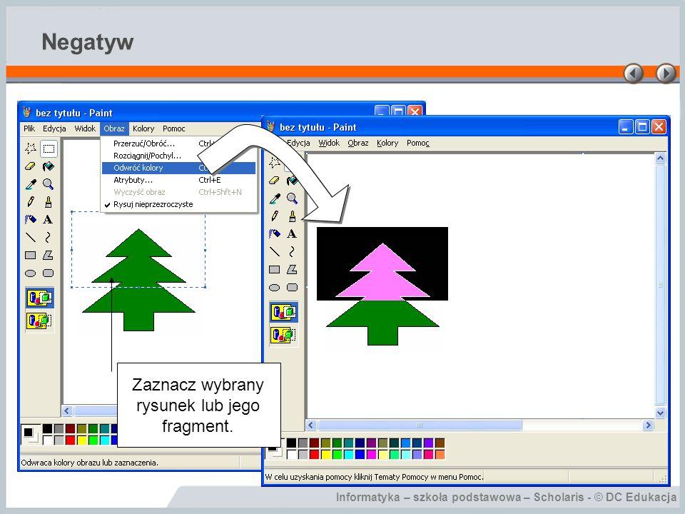 Informatyka – szkoła podstawowa – Scholaris - © DC Edukacja Negatyw Zaznacz wybrany rysunek lub jego fragment.