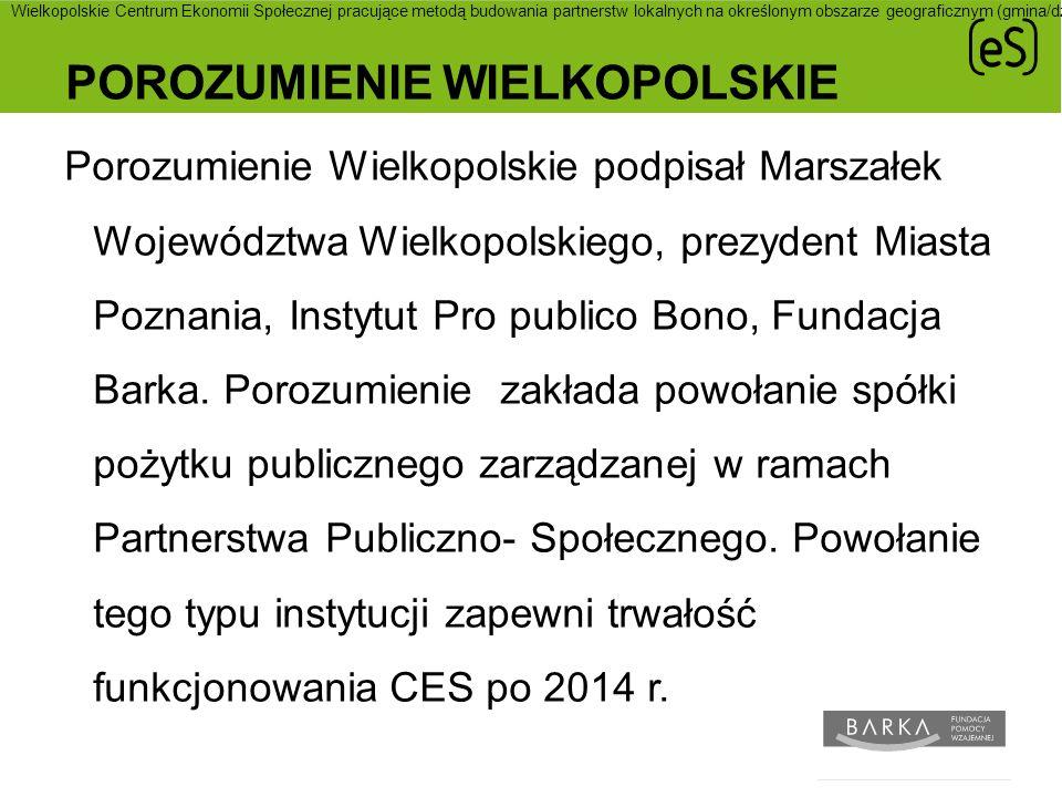 POROZUMIENIE WIELKOPOLSKIE Porozumienie Wielkopolskie podpisał Marszałek Województwa Wielkopolskiego, prezydent Miasta Poznania, Instytut Pro publico Bono, Fundacja Barka.