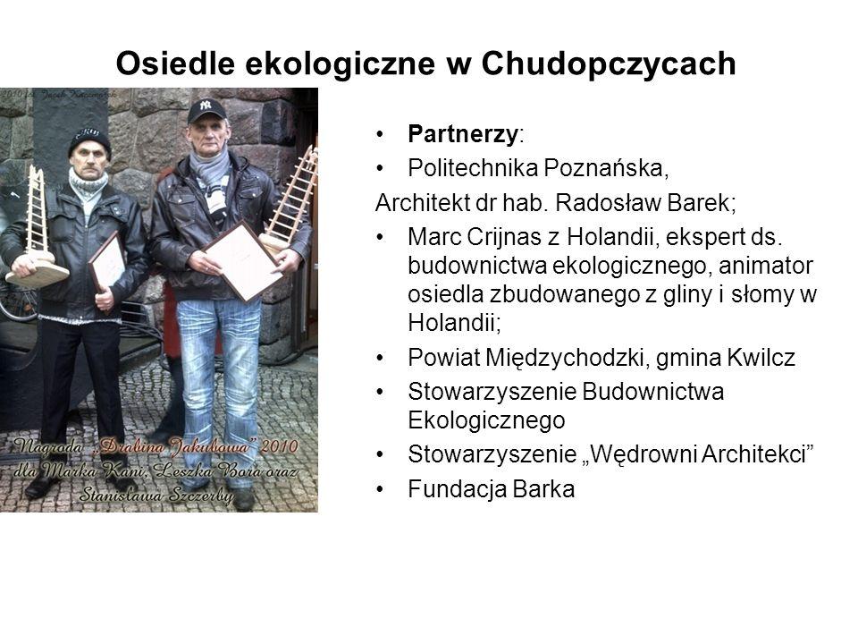 Osiedle ekologiczne w Chudopczycach Partnerzy: Politechnika Poznańska, Architekt dr hab.