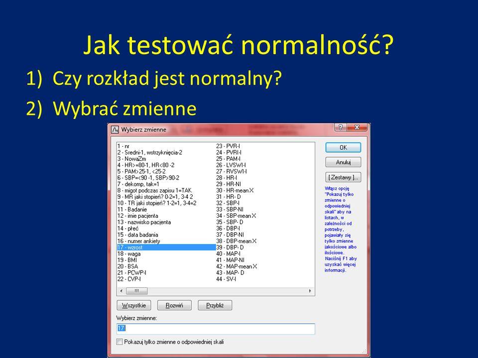 Jak testować normalność? 1)Czy rozkład jest normalny? 2)Wybrać zmienne