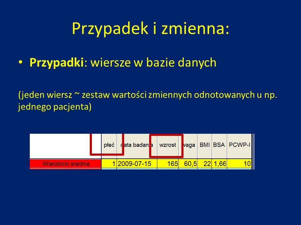 Przypadek i zmienna: Przypadki: wiersze w bazie danych (jeden wiersz ~ zestaw wartości zmiennych odnotowanych u np. jednego pacjenta)