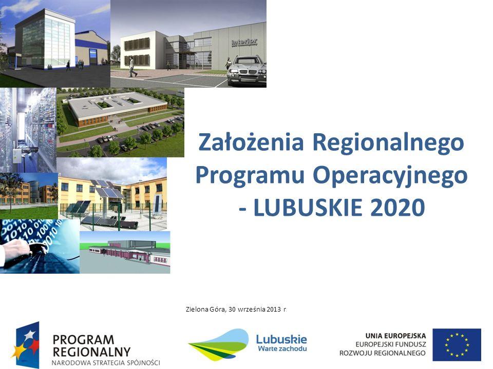 Założenia Regionalnego Programu Operacyjnego - LUBUSKIE 2020 Zielona Góra, 30 września 2013 r.