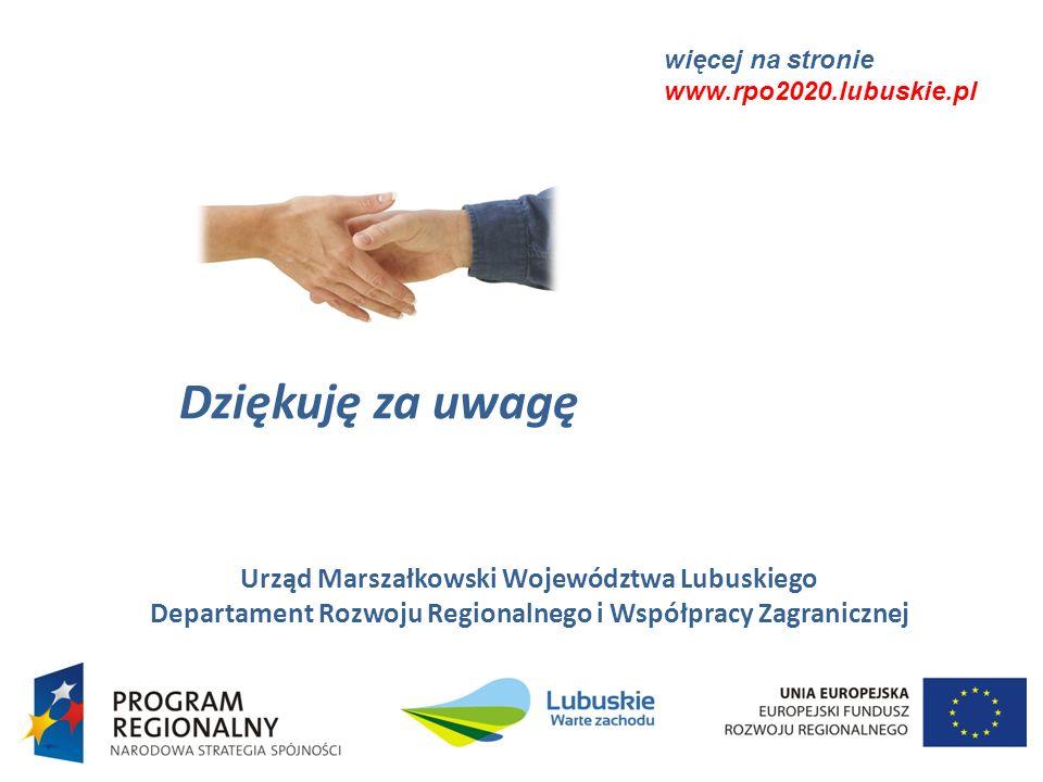 Dziękuję za uwagę Urząd Marszałkowski Województwa Lubuskiego Departament Rozwoju Regionalnego i Współpracy Zagranicznej więcej na stronie www.rpo2020.lubuskie.pl