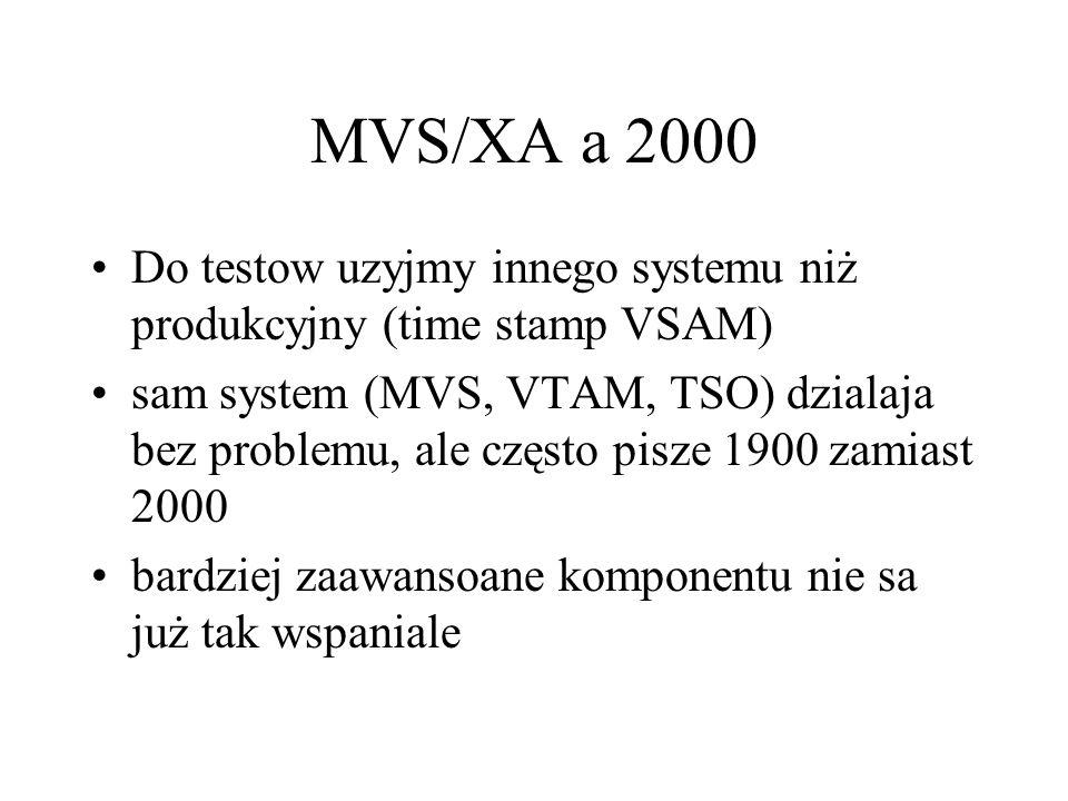 MVS/XA a 2000 Do testow uzyjmy innego systemu niż produkcyjny (time stamp VSAM) sam system (MVS, VTAM, TSO) dzialaja bez problemu, ale często pisze 1900 zamiast 2000 bardziej zaawansoane komponentu nie sa już tak wspaniale