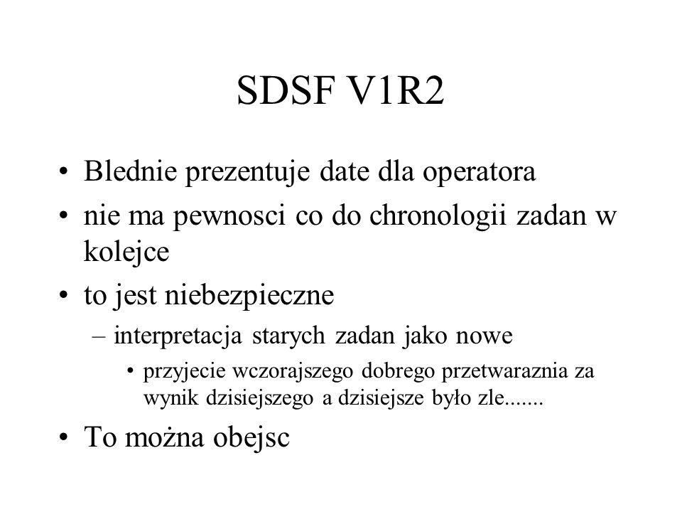 SDSF V1R2 Blednie prezentuje date dla operatora nie ma pewnosci co do chronologii zadan w kolejce to jest niebezpieczne –interpretacja starych zadan jako nowe przyjecie wczorajszego dobrego przetwaraznia za wynik dzisiejszego a dzisiejsze było zle.......