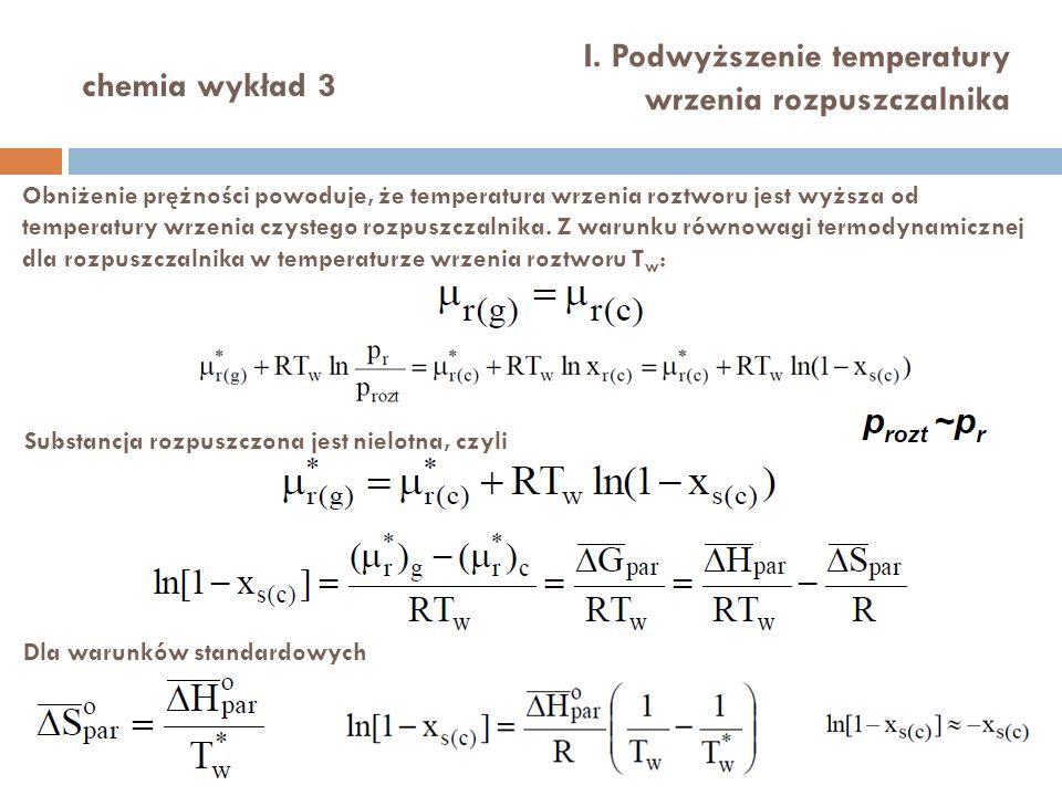 chemia wykład 3 I. Podwyższenie temperatury wrzenia rozpuszczalnika Obniżenie prężności powoduje, że temperatura wrzenia roztworu jest wyższa od tempe