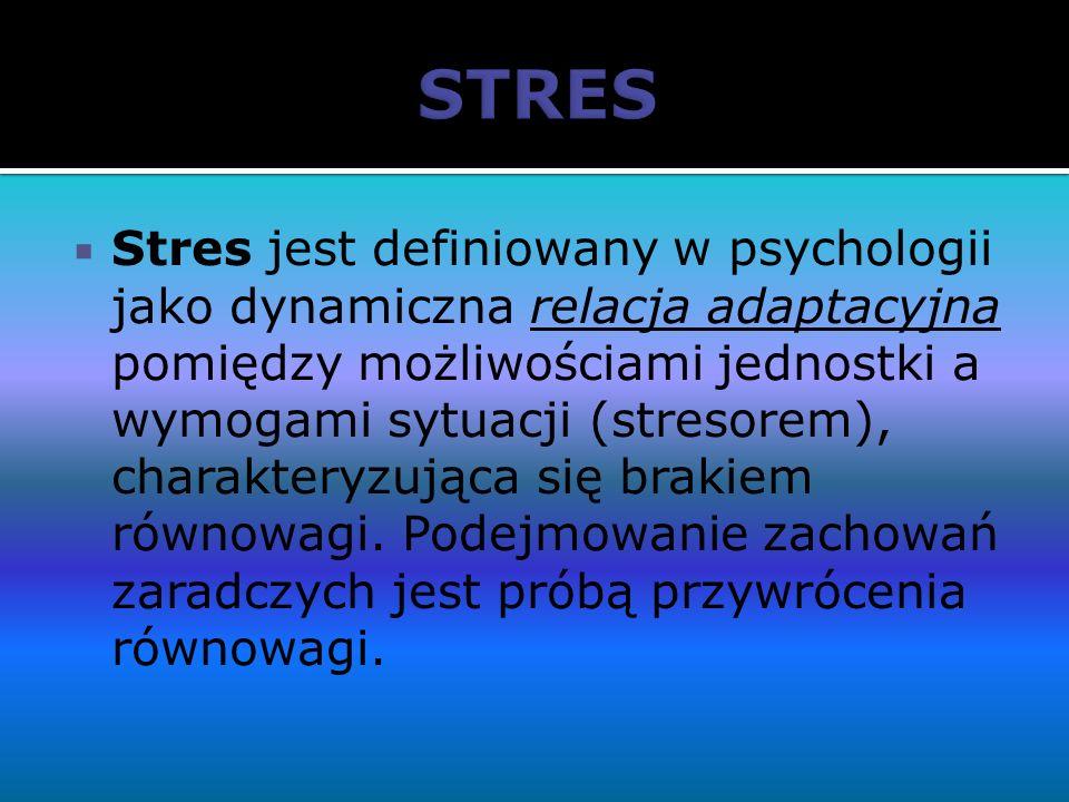 Stres jest definiowany w psychologii jako dynamiczna relacja adaptacyjna pomiędzy możliwościami jednostki a wymogami sytuacji (stresorem), charakteryz