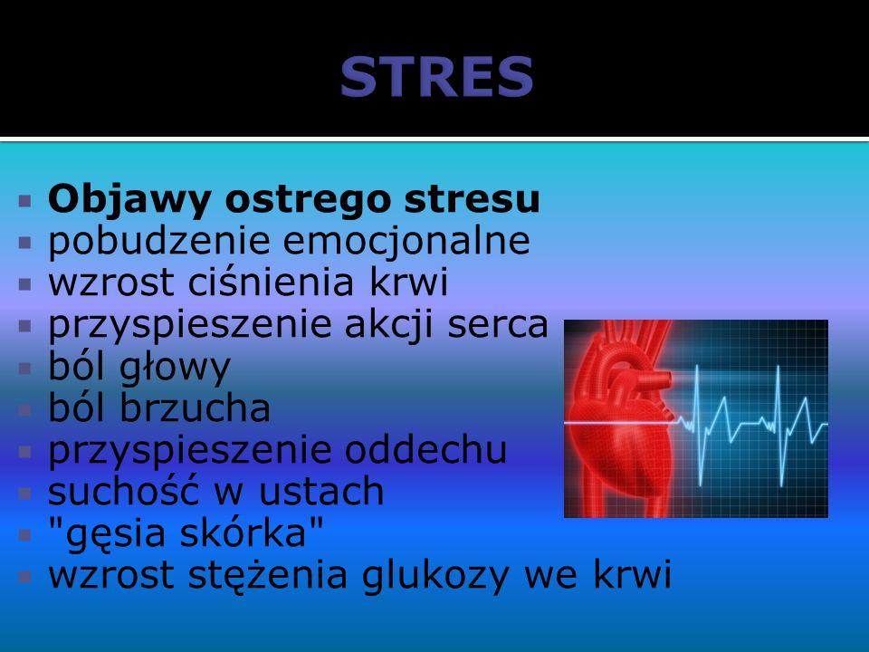 Objawy ostrego stresu pobudzenie emocjonalne wzrost ciśnienia krwi przyspieszenie akcji serca ból głowy ból brzucha przyspieszenie oddechu suchość w u