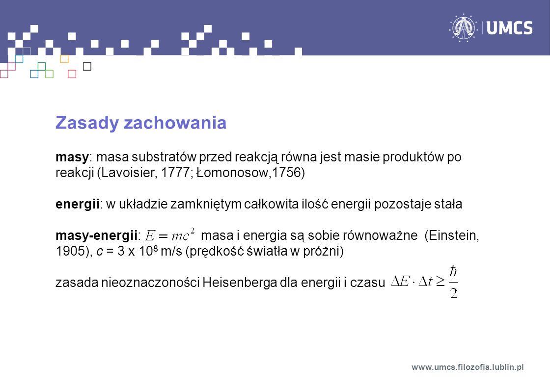 Zasady zachowania masy: masa substratów przed reakcją równa jest masie produktów po reakcji (Lavoisier, 1777; Łomonosow,1756) energii: w układzie zamk