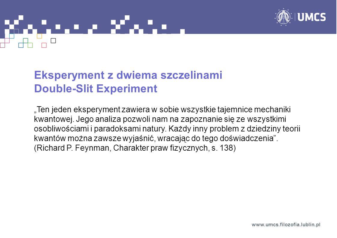 Eksperyment z dwiema szczelinami Double-Slit Experiment Ten jeden eksperyment zawiera w sobie wszystkie tajemnice mechaniki kwantowej. Jego analiza po