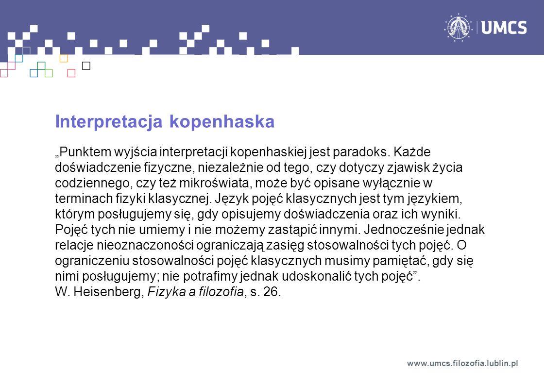 Interpretacja kopenhaska Punktem wyjścia interpretacji kopenhaskiej jest paradoks. Każde doświadczenie fizyczne, niezależnie od tego, czy dotyczy zjaw