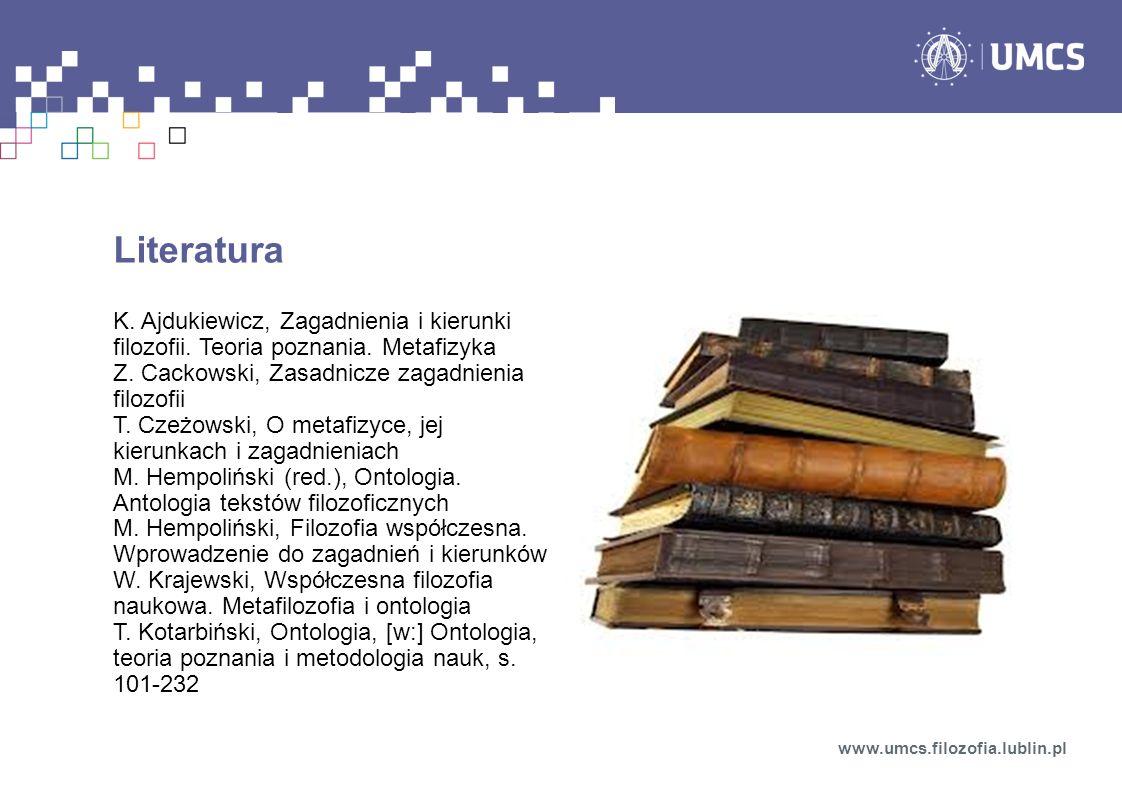 Literatura K. Ajdukiewicz, Zagadnienia i kierunki filozofii. Teoria poznania. Metafizyka Z. Cackowski, Zasadnicze zagadnienia filozofii T. Czeżowski,