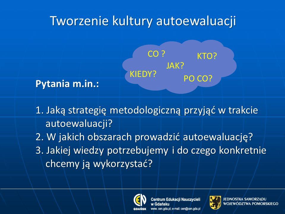 Pytania m.in.: 1. Jaką strategię metodologiczną przyjąć w trakcie autoewaluacji? 2. W jakich obszarach prowadzić autoewaluację? 3. Jakiej wiedzy potrz