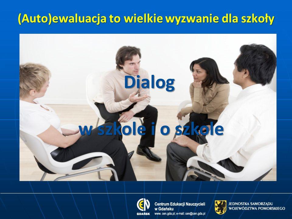 (Auto)ewaluacja to wielkie wyzwanie dla szkoły Dialog w szkole i o szkole