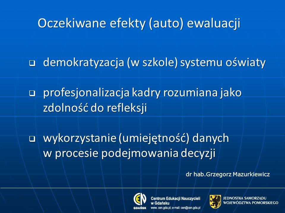 Oczekiwane efekty (auto) ewaluacji demokratyzacja (w szkole) systemu oświaty demokratyzacja (w szkole) systemu oświaty profesjonalizacja kadry rozumia
