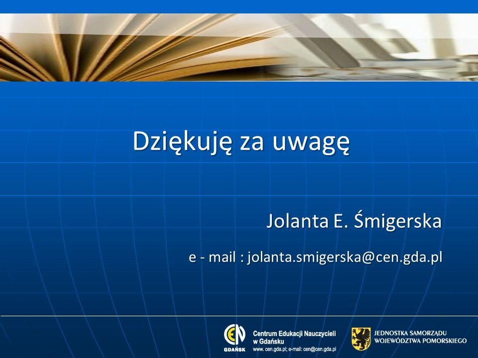 Dziękuję za uwagę Jolanta E. Śmigerska Jolanta E. Śmigerska e - mail : jolanta.smigerska@cen.gda.pl e - mail : jolanta.smigerska@cen.gda.pl