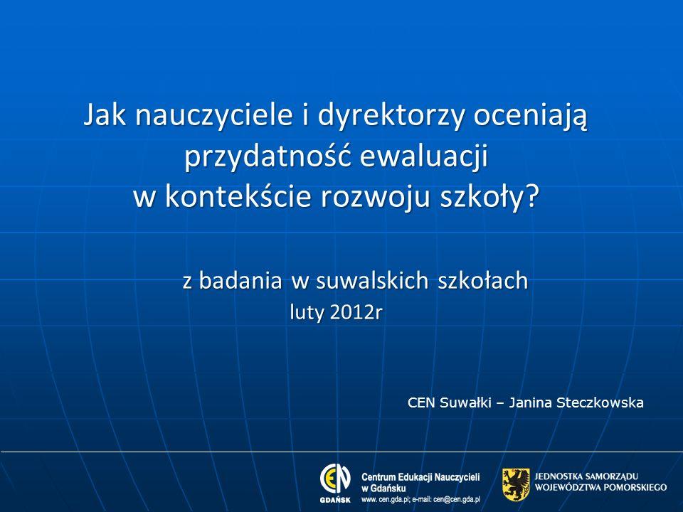Jak nauczyciele i dyrektorzy oceniają przydatność ewaluacji w kontekście rozwoju szkoły? z badania w suwalskich szkołach luty 2012r CEN Suwałki – Jani