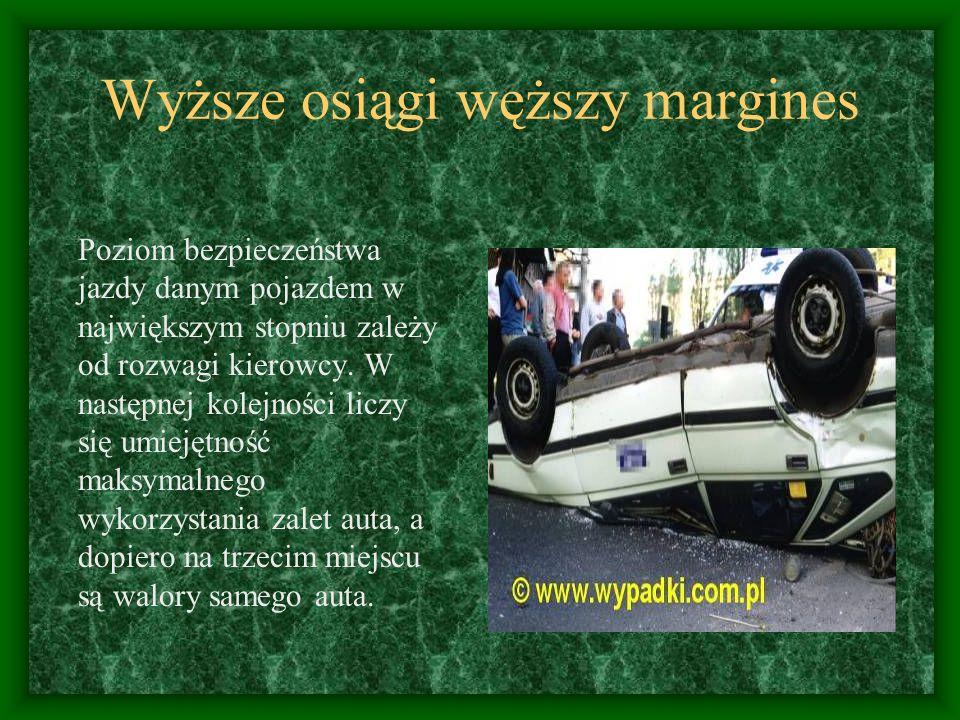 Każdy pojazd jest tak bezpieczny, jak ostrożny jest jego kierowca. Lepsze hamulce, bardziej sportowe zawieszenie mocniejszy silnik budzi pokusę do zaw