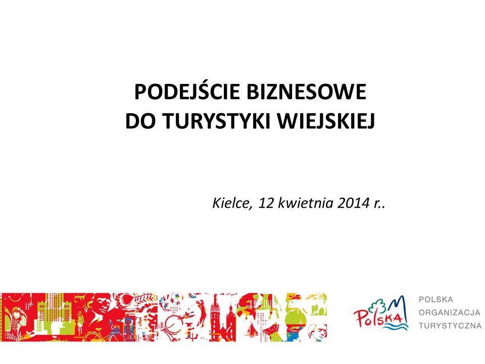 PODEJŚCIE BIZNESOWE DO TURYSTYKI WIEJSKIEJ Kielce, 12 kwietnia 2014 r..