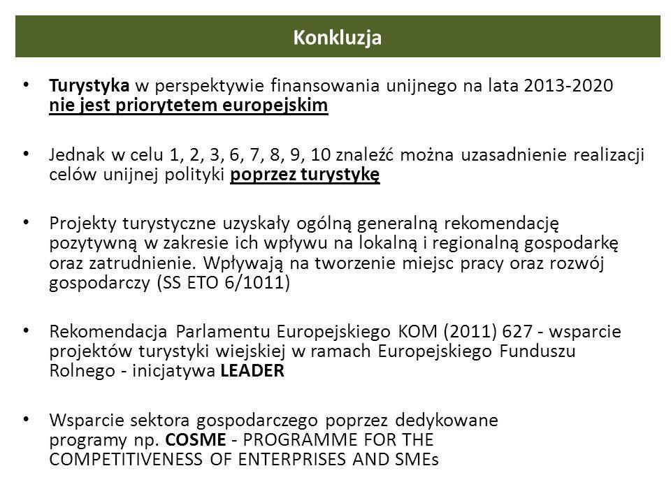 Konkluzja Turystyka w perspektywie finansowania unijnego na lata 2013-2020 nie jest priorytetem europejskim Jednak w celu 1, 2, 3, 6, 7, 8, 9, 10 znal